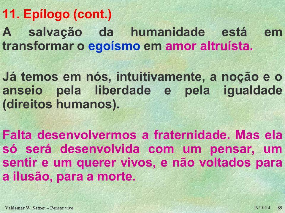 11. Epílogo (cont.) A salvação da humanidade está em transformar o egoísmo em amor altruísta. Já temos em nós, intuitivamente, a noção e o anseio pela