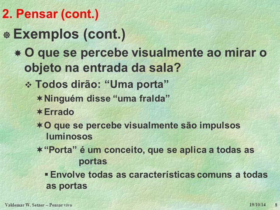19/10/14 Valdemar W. Setzer – Pensar vivo 8 2. Pensar (cont.)  Exemplos (cont.)  O que se percebe visualmente ao mirar o objeto na entrada da sala?