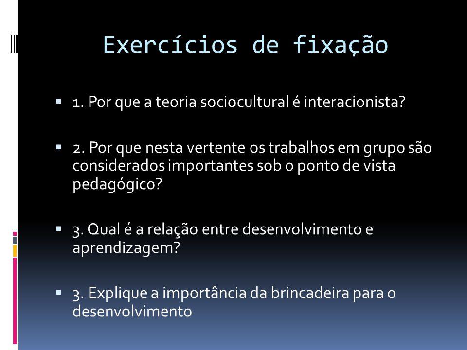 Exercícios de fixação  1.Por que a teoria sociocultural é interacionista.