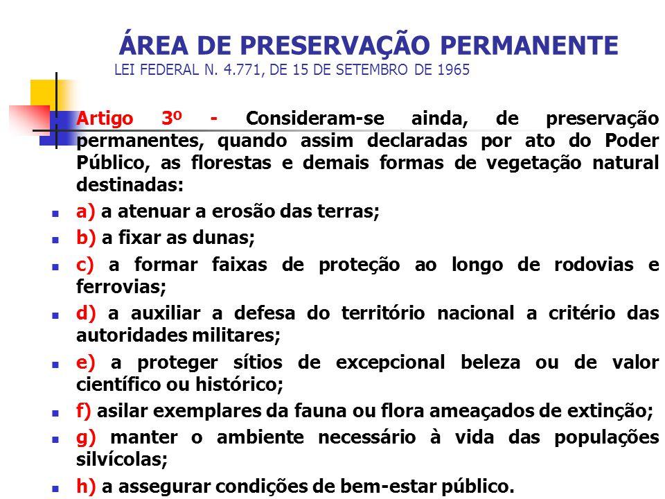 ÁREA DE PRESERVAÇÃO PERMANENTE LEI FEDERAL N. 4.771, DE 15 DE SETEMBRO DE 1965 Artigo 3º - Consideram-se ainda, de preservação permanentes, quando ass