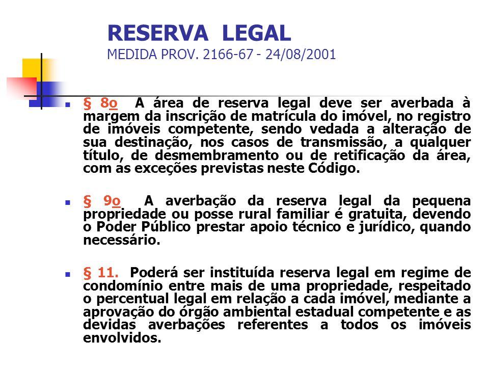 RESERVA LEGAL MEDIDA PROV. 2166-67 - 24/08/2001 § 8o A área de reserva legal deve ser averbada à margem da inscrição de matrícula do imóvel, no regist