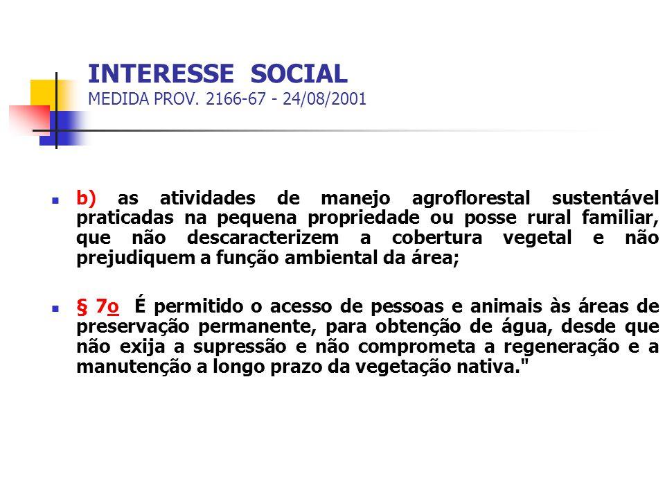 INTERESSE SOCIAL MEDIDA PROV. 2166-67 - 24/08/2001 b) as atividades de manejo agroflorestal sustentável praticadas na pequena propriedade ou posse rur