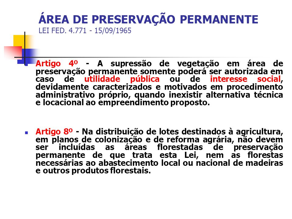 ÁREA DE PRESERVAÇÃO PERMANENTE LEI FED. 4.771 - 15/09/1965 Artigo 4º - A supressão de vegetação em área de preservação permanente somente poderá ser a