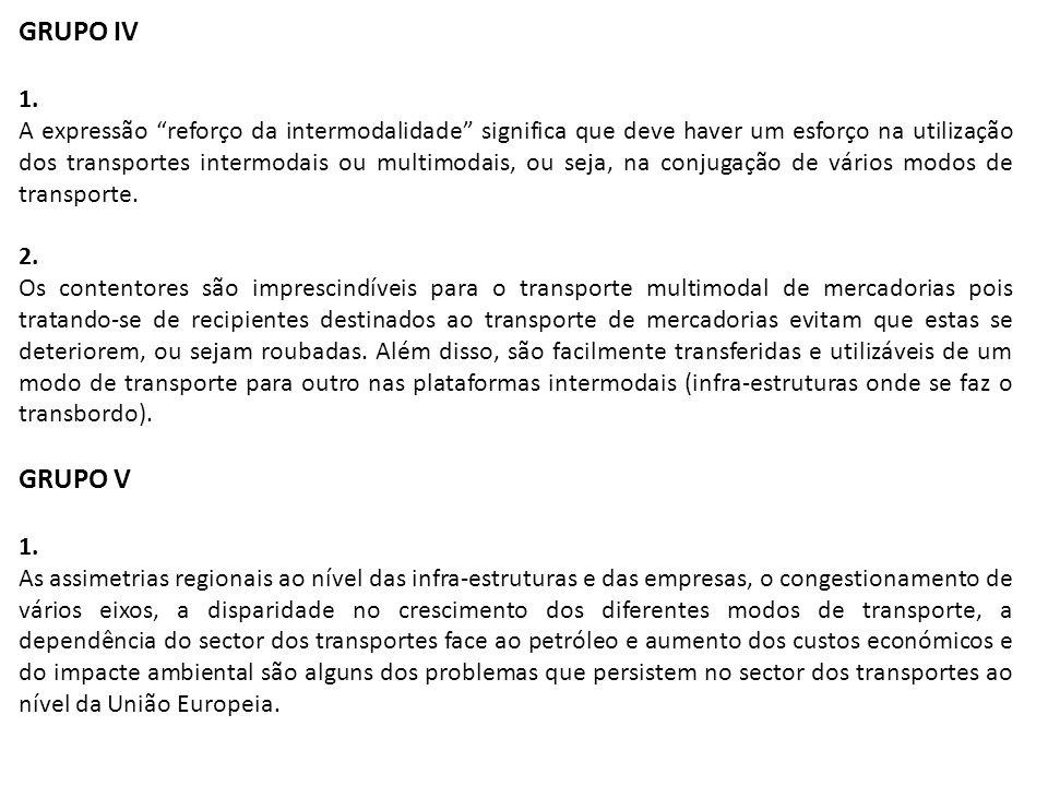 """GRUPO IV 1. A expressão """"reforço da intermodalidade"""" significa que deve haver um esforço na utilização dos transportes intermodais ou multimodais, ou"""