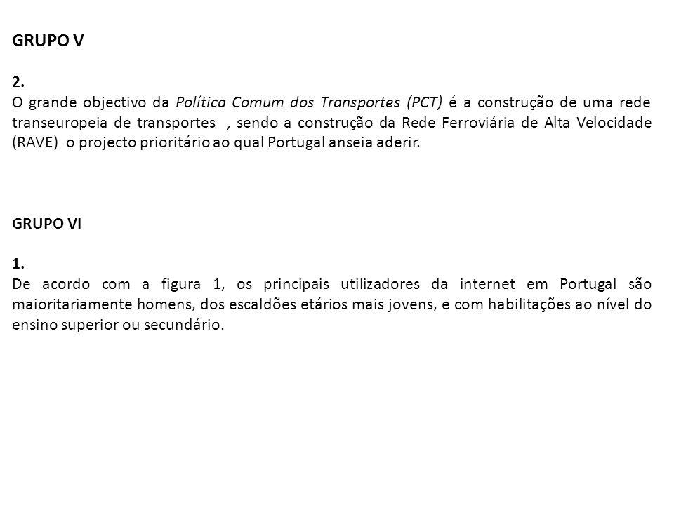 GRUPO V 2. O grande objectivo da Política Comum dos Transportes (PCT) é a construção de uma rede transeuropeia de transportes, sendo a construção da R