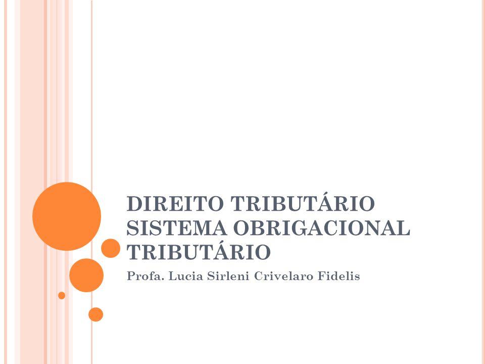 DIREITO TRIBUTÁRIO SISTEMA OBRIGACIONAL TRIBUTÁRIO Profa. Lucia Sirleni Crivelaro Fidelis