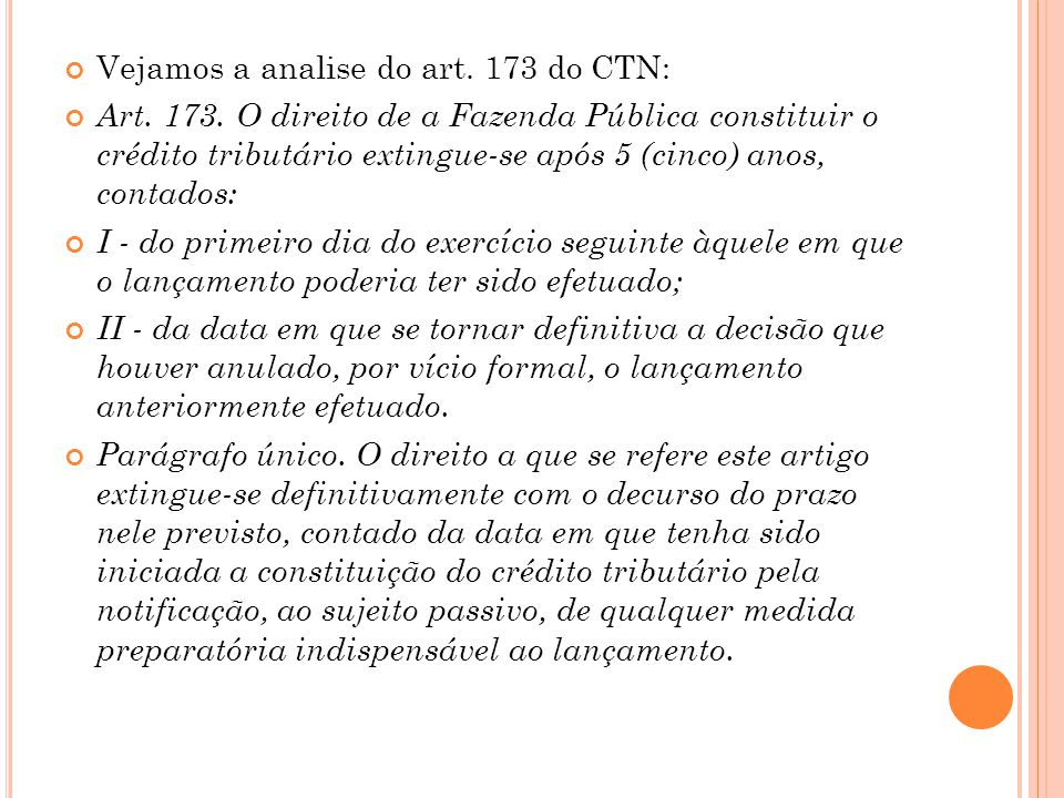 Vejamos a analise do art.173 do CTN: Art. 173.