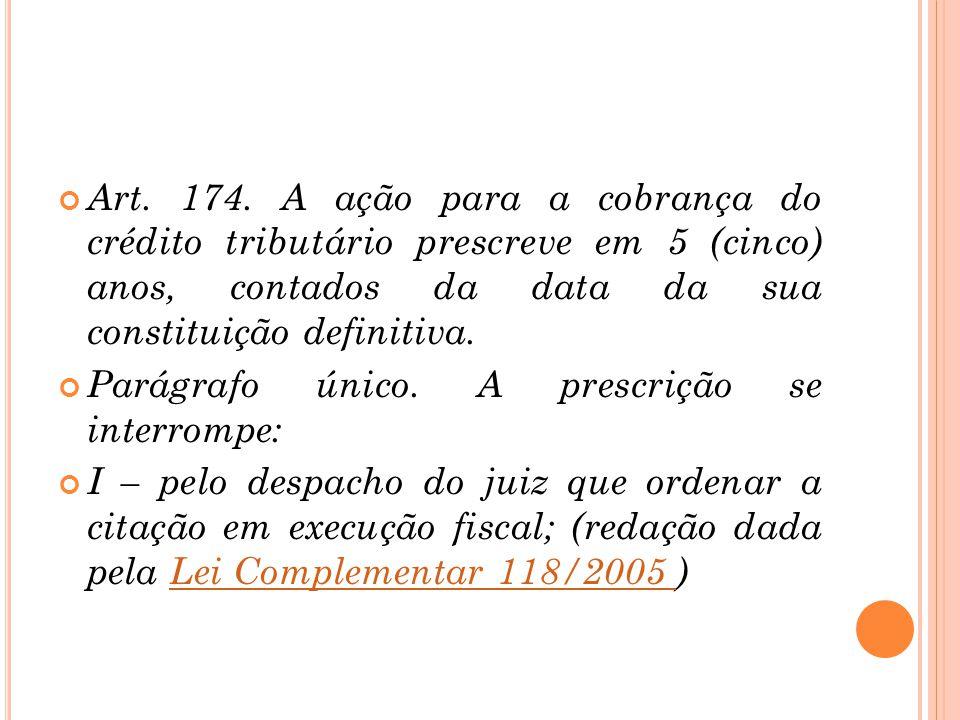 Art. 174. A ação para a cobrança do crédito tributário prescreve em 5 (cinco) anos, contados da data da sua constituição definitiva. Parágrafo único.