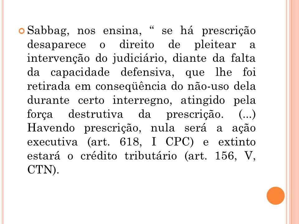 """Sabbag, nos ensina, """" se há prescrição desaparece o direito de pleitear a intervenção do judiciário, diante da falta da capacidade defensiva, que lhe"""