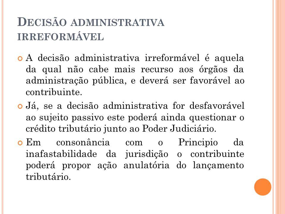 D ECISÃO ADMINISTRATIVA IRREFORMÁVEL A decisão administrativa irreformável é aquela da qual não cabe mais recurso aos órgãos da administração pública,