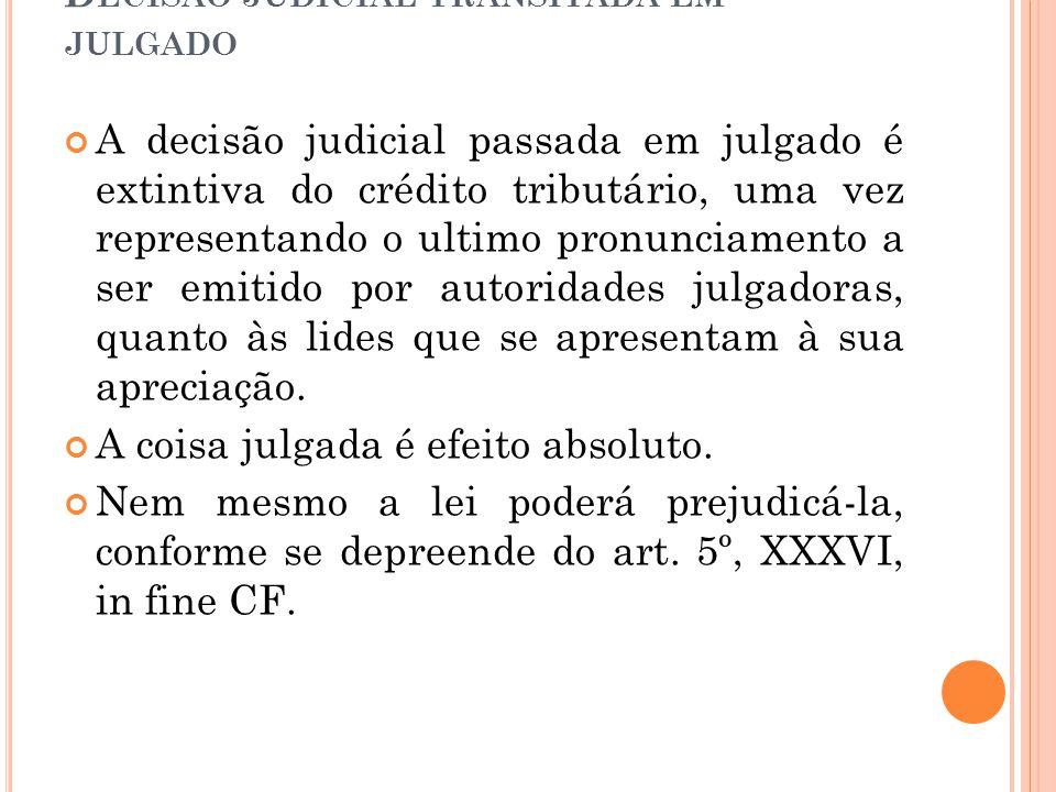 D ECISÃO JUDICIAL TRANSITADA EM JULGADO A decisão judicial passada em julgado é extintiva do crédito tributário, uma vez representando o ultimo pronun