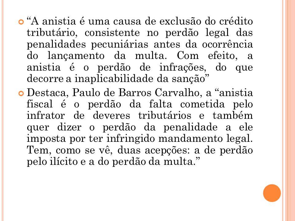 """""""A anistia é uma causa de exclusão do crédito tributário, consistente no perdão legal das penalidades pecuniárias antes da ocorrência do lançamento da"""
