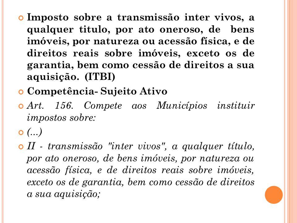 Imposto sobre a transmissão inter vivos, a qualquer titulo, por ato oneroso, de bens imóveis, por natureza ou acessão física, e de direitos reais sobr