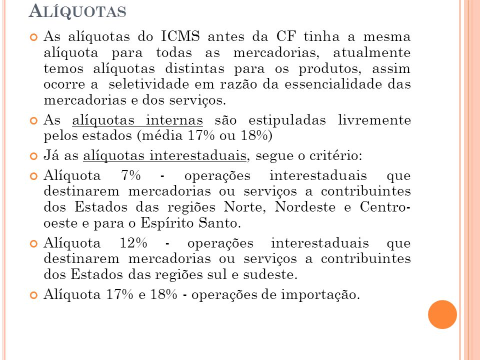 A LÍQUOTAS As alíquotas do ICMS antes da CF tinha a mesma alíquota para todas as mercadorias, atualmente temos alíquotas distintas para os produtos, a
