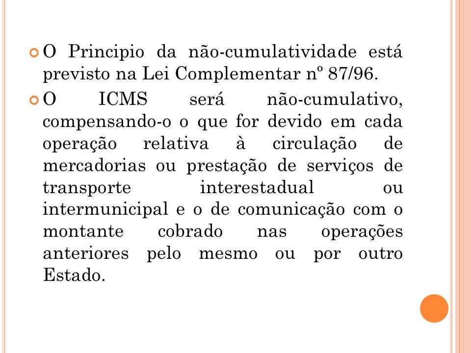 O Principio da não-cumulatividade está previsto na Lei Complementar nº 87/96. O ICMS será não-cumulativo, compensando-o o que for devido em cada opera