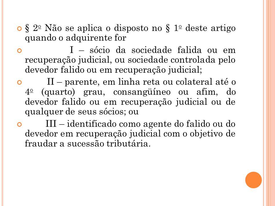 § 2 o Não se aplica o disposto no § 1 o deste artigo quando o adquirente for I – sócio da sociedade falida ou em recuperação judicial, ou sociedade co