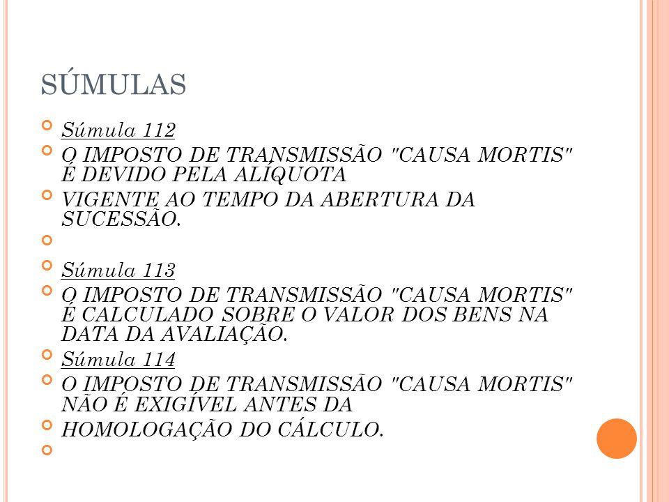 SÚMULAS Súmula 112 O IMPOSTO DE TRANSMISSÃO