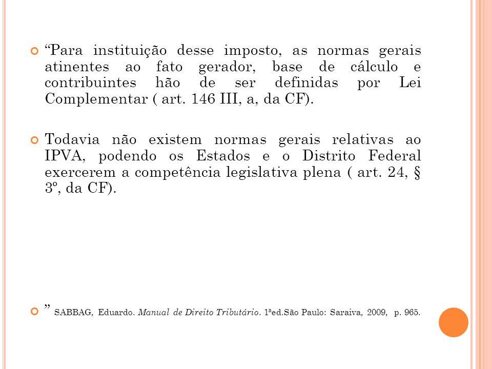 """""""Para instituição desse imposto, as normas gerais atinentes ao fato gerador, base de cálculo e contribuintes hão de ser definidas por Lei Complementar"""