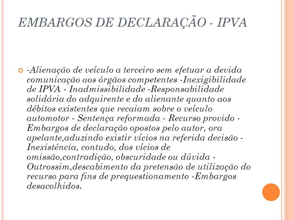 EMBARGOS DE DECLARAÇÃO - IPVA -Alienação de veículo a terceiro sem efetuar a devida comunicação aos órgãos competentes -Inexigibilidade de IPVA - Inad