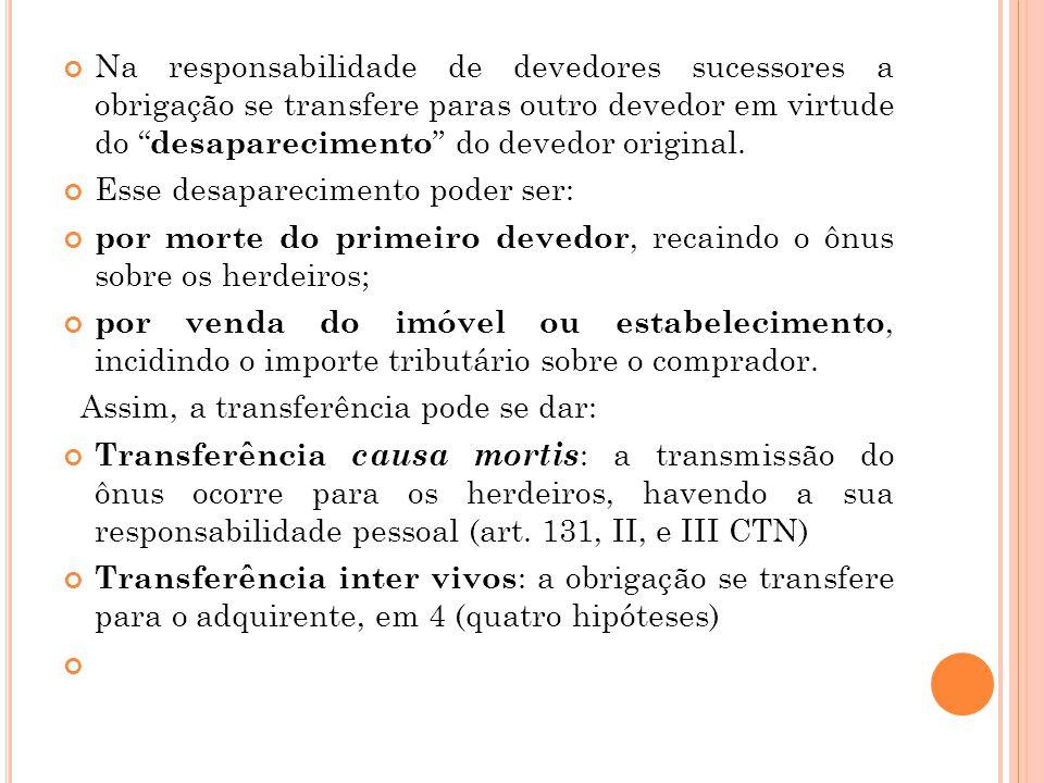 """Na responsabilidade de devedores sucessores a obrigação se transfere paras outro devedor em virtude do """" desaparecimento """" do devedor original. Esse d"""