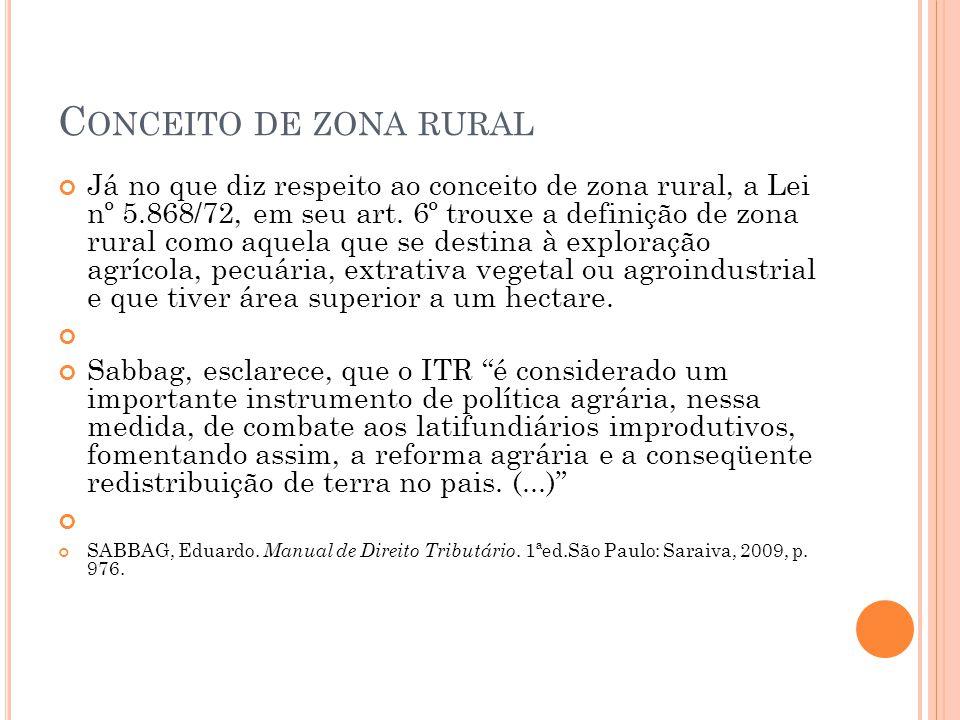 C ONCEITO DE ZONA RURAL Já no que diz respeito ao conceito de zona rural, a Lei nº 5.868/72, em seu art. 6º trouxe a definição de zona rural como aque