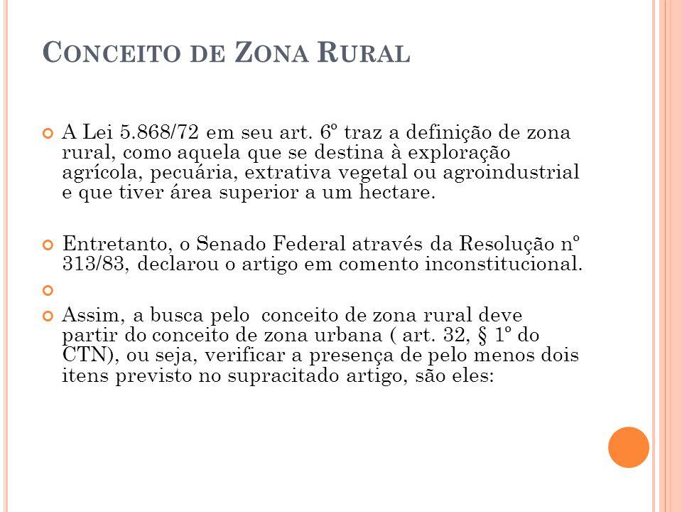 C ONCEITO DE Z ONA R URAL A Lei 5.868/72 em seu art. 6º traz a definição de zona rural, como aquela que se destina à exploração agrícola, pecuária, ex