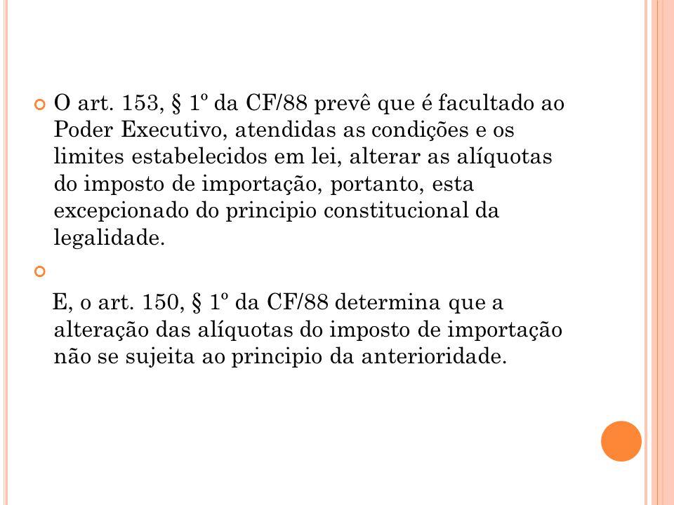 O art. 153, § 1º da CF/88 prevê que é facultado ao Poder Executivo, atendidas as condições e os limites estabelecidos em lei, alterar as alíquotas do