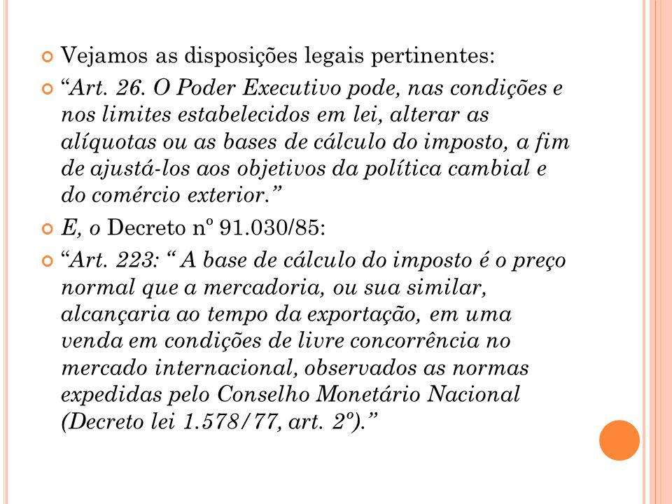 """Vejamos as disposições legais pertinentes: """" Art. 26. O Poder Executivo pode, nas condições e nos limites estabelecidos em lei, alterar as alíquotas o"""
