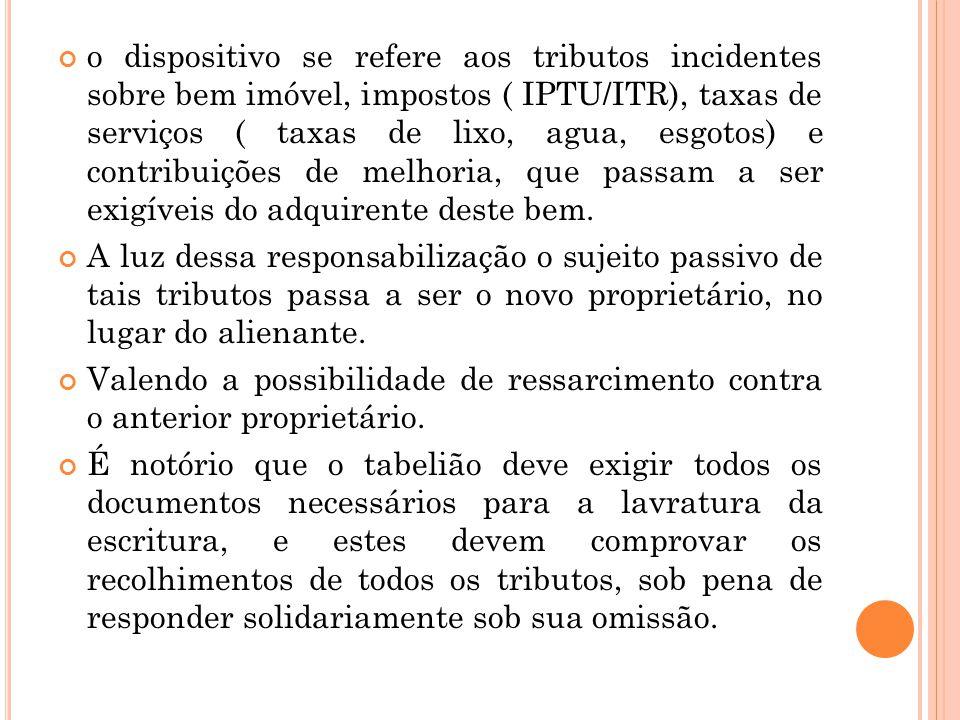 o dispositivo se refere aos tributos incidentes sobre bem imóvel, impostos ( IPTU/ITR), taxas de serviços ( taxas de lixo, agua, esgotos) e contribuiç