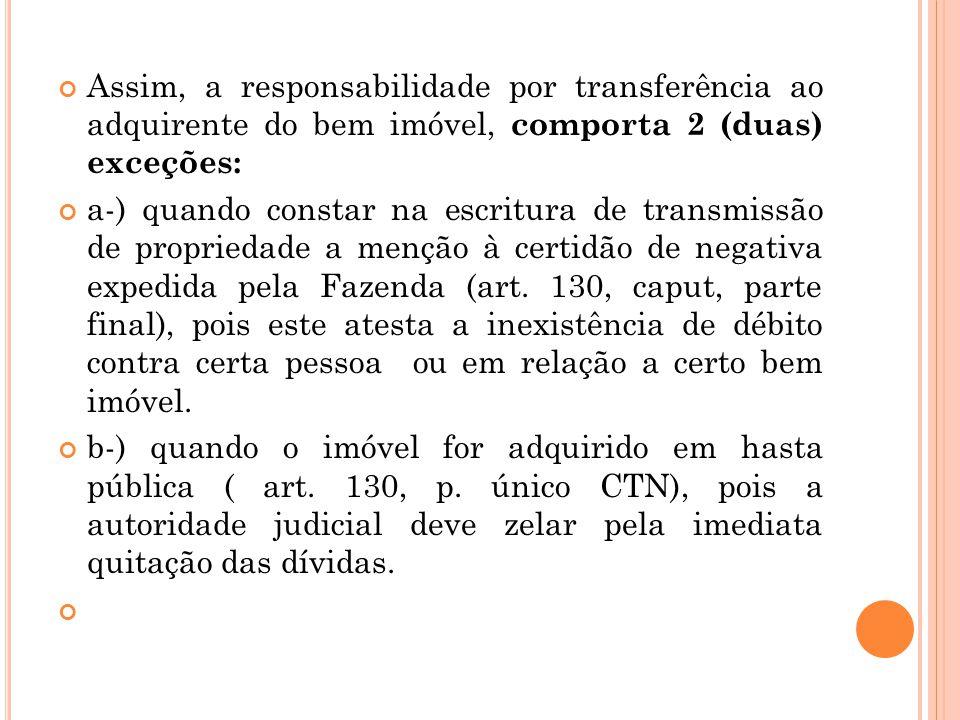 Assim, a responsabilidade por transferência ao adquirente do bem imóvel, comporta 2 (duas) exceções: a-) quando constar na escritura de transmissão de