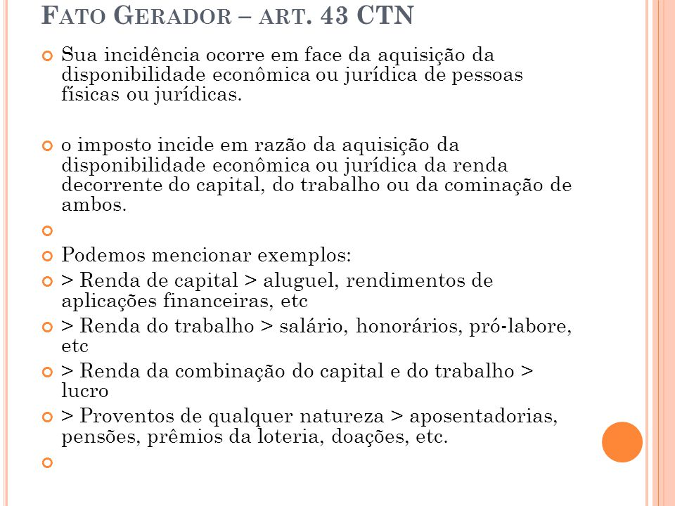 F ATO G ERADOR – ART. 43 CTN Sua incidência ocorre em face da aquisição da disponibilidade econômica ou jurídica de pessoas físicas ou jurídicas. o im