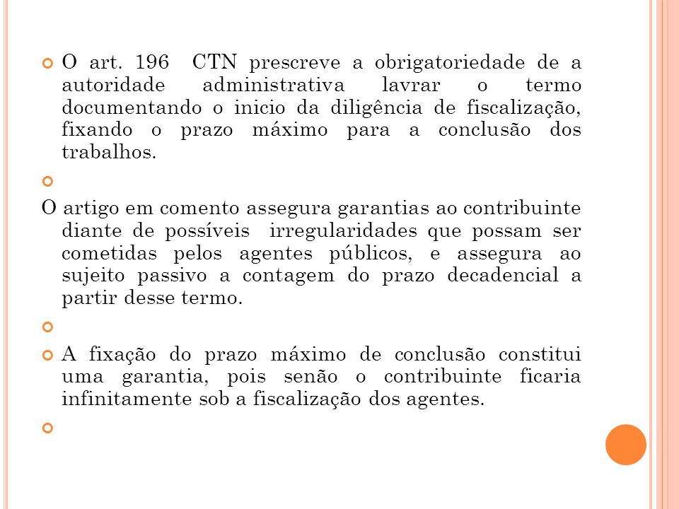 O art. 196 CTN prescreve a obrigatoriedade de a autoridade administrativa lavrar o termo documentando o inicio da diligência de fiscalização, fixando