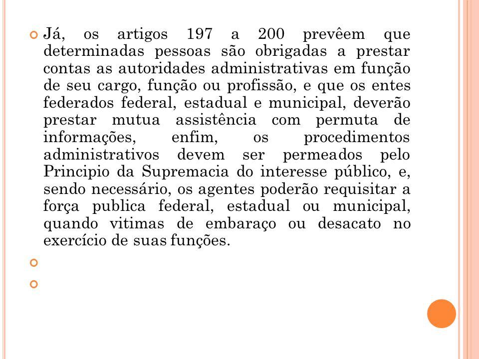 Já, os artigos 197 a 200 prevêem que determinadas pessoas são obrigadas a prestar contas as autoridades administrativas em função de seu cargo, função