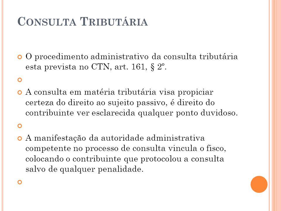 C ONSULTA T RIBUTÁRIA O procedimento administrativo da consulta tributária esta prevista no CTN, art. 161, § 2º. A consulta em matéria tributária visa