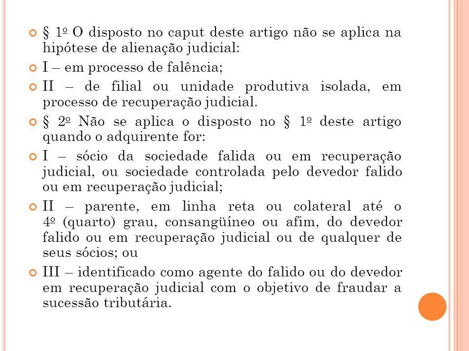§ 1 o O disposto no caput deste artigo não se aplica na hipótese de alienação judicial: I – em processo de falência; II – de filial ou unidade produti