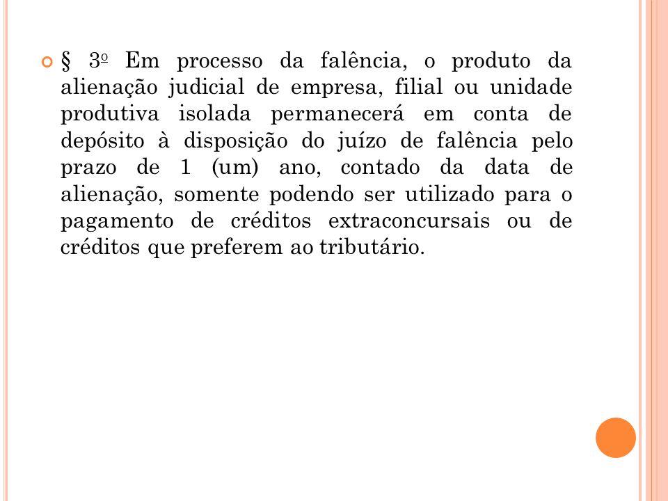 § 3 o Em processo da falência, o produto da alienação judicial de empresa, filial ou unidade produtiva isolada permanecerá em conta de depósito à disp