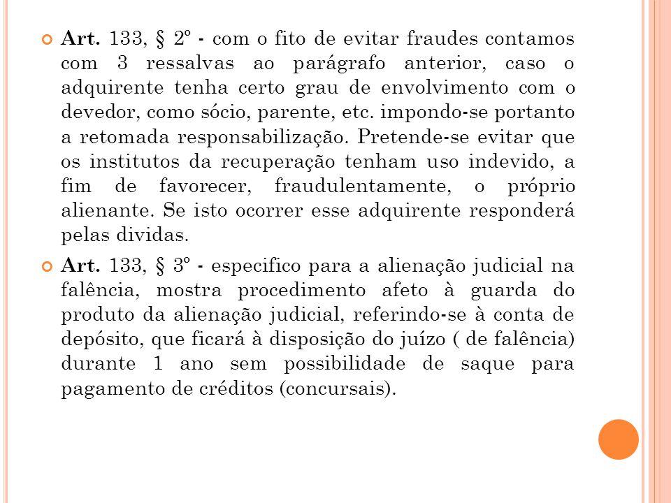 Art. 133, § 2º - com o fito de evitar fraudes contamos com 3 ressalvas ao parágrafo anterior, caso o adquirente tenha certo grau de envolvimento com o