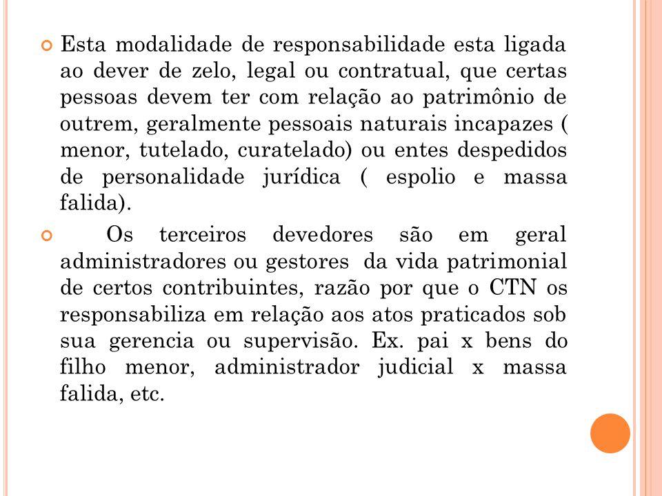 Esta modalidade de responsabilidade esta ligada ao dever de zelo, legal ou contratual, que certas pessoas devem ter com relação ao patrimônio de outre
