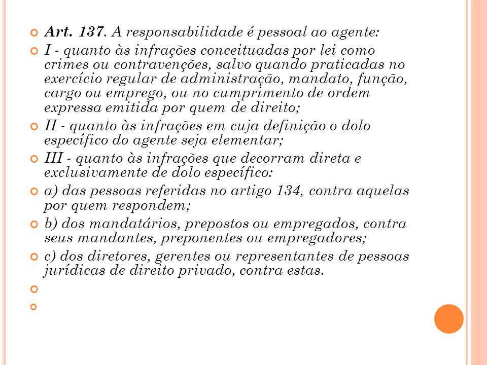 Art. 137. A responsabilidade é pessoal ao agente: I - quanto às infrações conceituadas por lei como crimes ou contravenções, salvo quando praticadas n