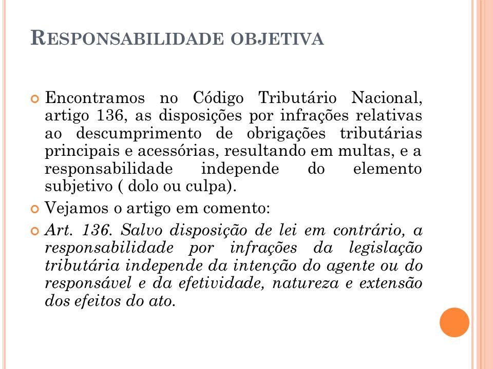 R ESPONSABILIDADE OBJETIVA Encontramos no Código Tributário Nacional, artigo 136, as disposições por infrações relativas ao descumprimento de obrigaçõ