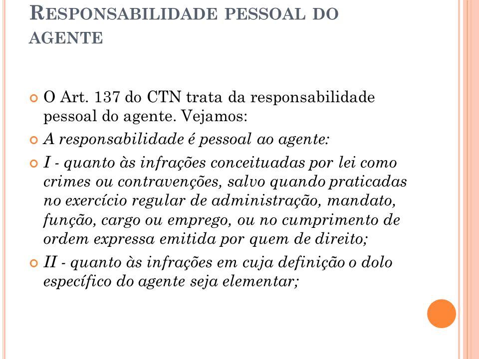 R ESPONSABILIDADE PESSOAL DO AGENTE O Art. 137 do CTN trata da responsabilidade pessoal do agente. Vejamos: A responsabilidade é pessoal ao agente: I