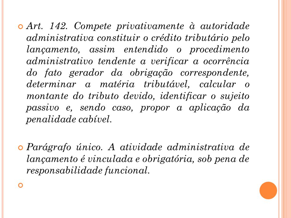 Art. 142. Compete privativamente à autoridade administrativa constituir o crédito tributário pelo lançamento, assim entendido o procedimento administr