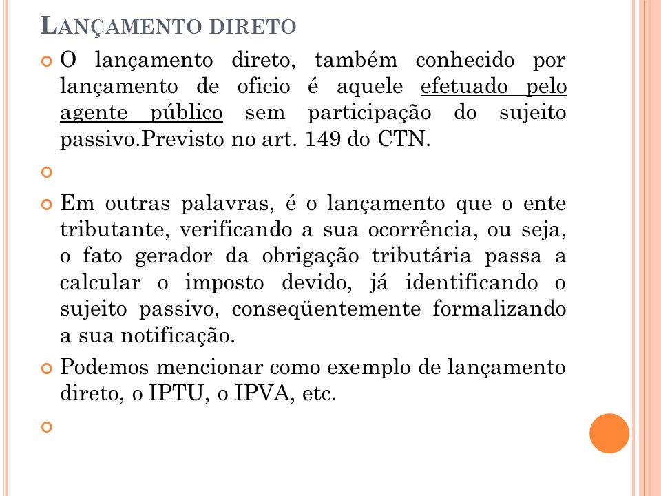 L ANÇAMENTO DIRETO O lançamento direto, também conhecido por lançamento de oficio é aquele efetuado pelo agente público sem participação do sujeito pa