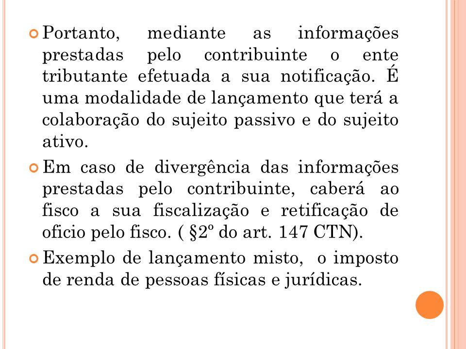 Portanto, mediante as informações prestadas pelo contribuinte o ente tributante efetuada a sua notificação. É uma modalidade de lançamento que terá a