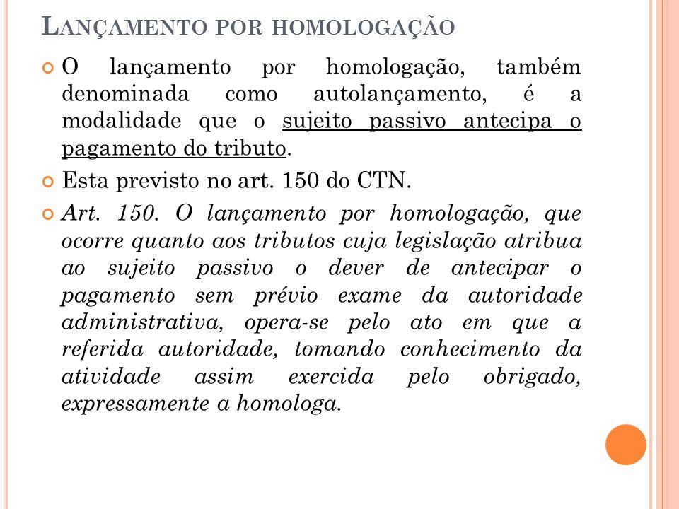 L ANÇAMENTO POR HOMOLOGAÇÃO O lançamento por homologação, também denominada como autolançamento, é a modalidade que o sujeito passivo antecipa o pagam