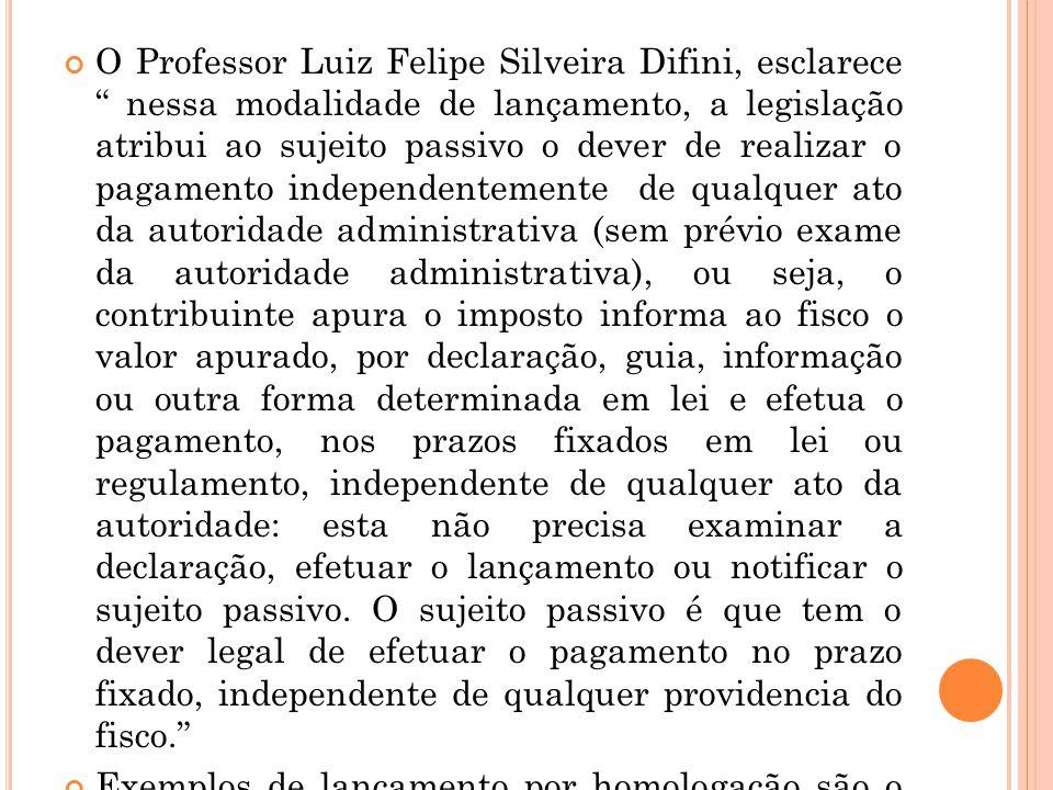 """O Professor Luiz Felipe Silveira Difini, esclarece """" nessa modalidade de lançamento, a legislação atribui ao sujeito passivo o dever de realizar o pag"""