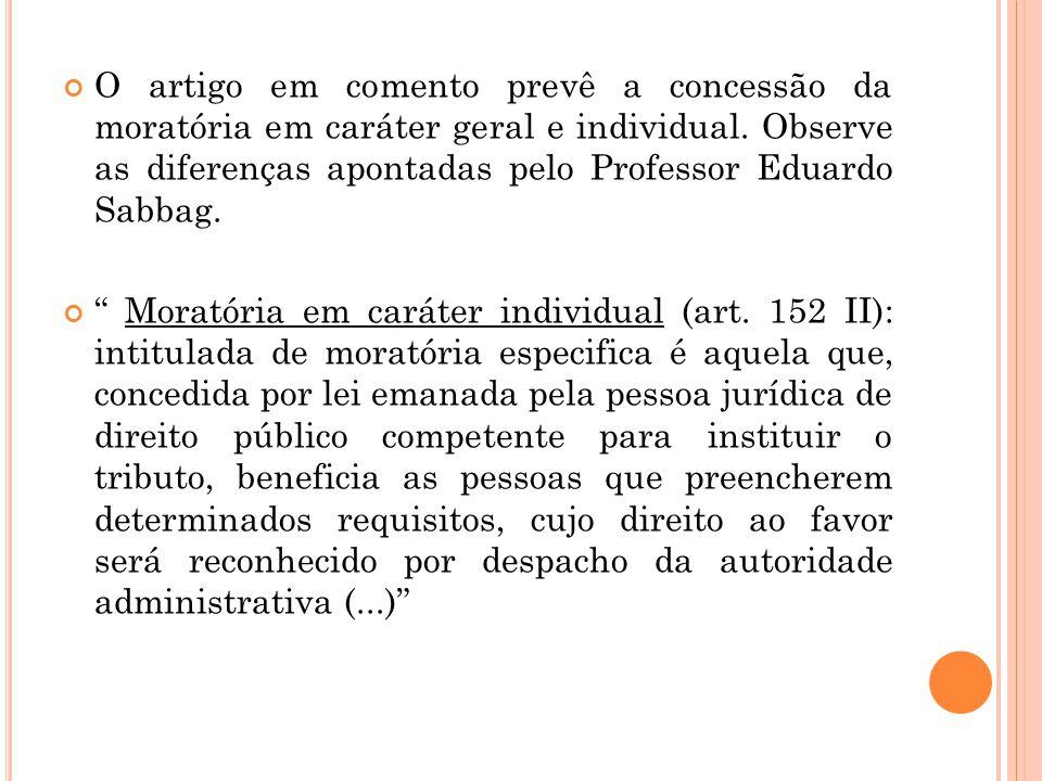 """O artigo em comento prevê a concessão da moratória em caráter geral e individual. Observe as diferenças apontadas pelo Professor Eduardo Sabbag. """" Mor"""