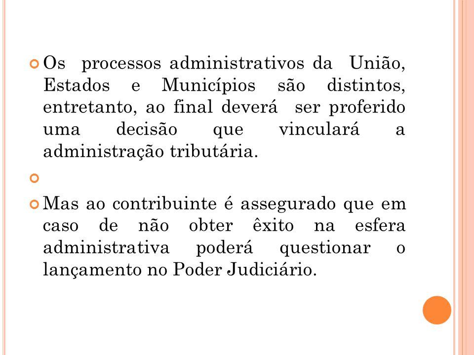 Os processos administrativos da União, Estados e Municípios são distintos, entretanto, ao final deverá ser proferido uma decisão que vinculará a admin