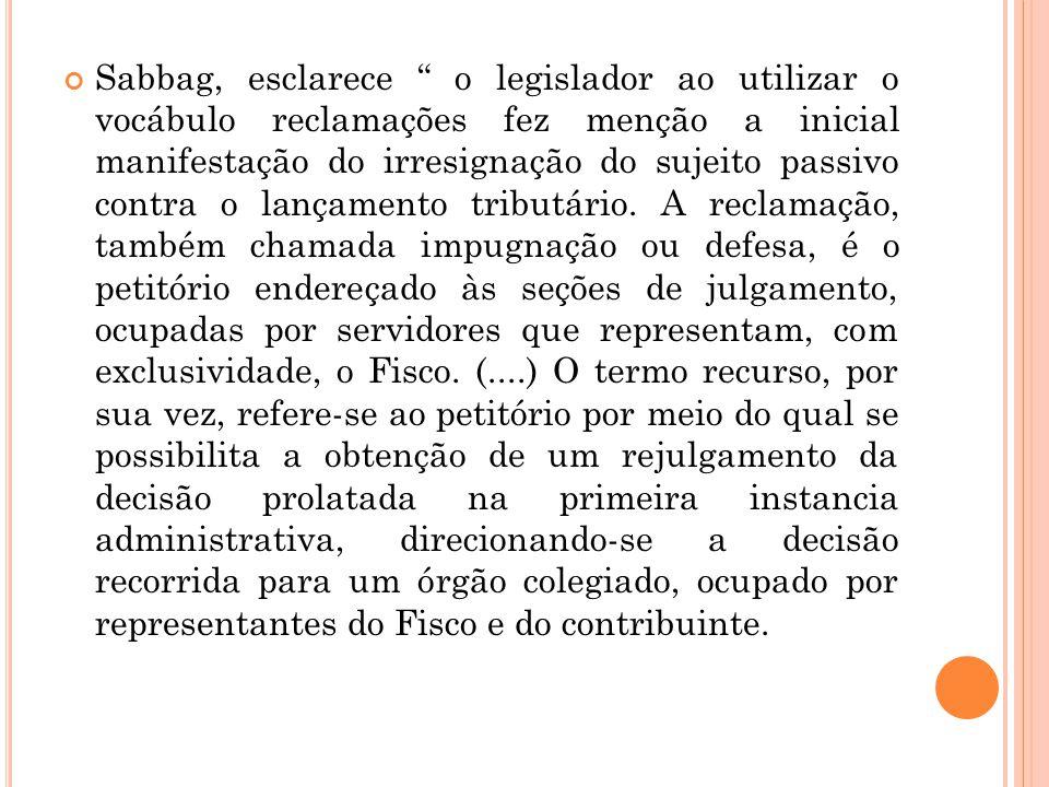 """Sabbag, esclarece """" o legislador ao utilizar o vocábulo reclamações fez menção a inicial manifestação do irresignação do sujeito passivo contra o lanç"""