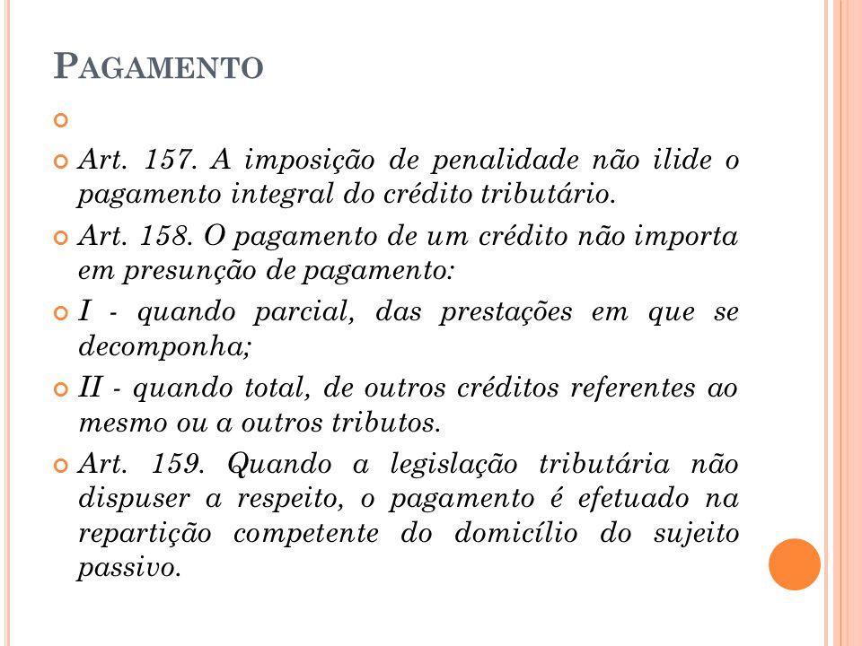 P AGAMENTO Art. 157. A imposição de penalidade não ilide o pagamento integral do crédito tributário. Art. 158. O pagamento de um crédito não importa e